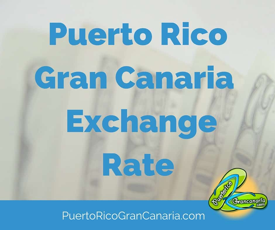 Puerto Rico Gran Canaria Exchange Rate